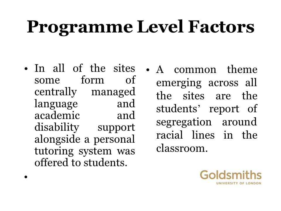 Programme Level Factors In all of the sites some form of centrally managed language and academic and disability support alongside a personal tutoring system was offered to students.