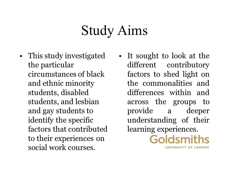 Study Aims This study investigated the particular circumstances of black and ethnic minority students, disabled students, and lesbian and gay students to identify the specific factors that contributed to their experiences on social work courses.