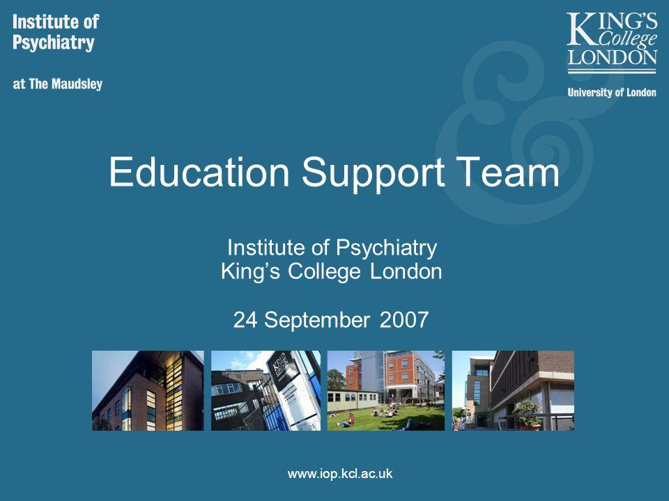 www.iop.kcl.ac.uk Education Support Team Institute of Psychiatry Kings College London 24 September 2007