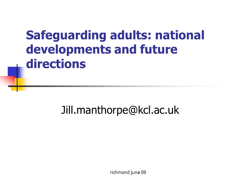 richmond june 09 Safeguarding adults: national developments and future directions