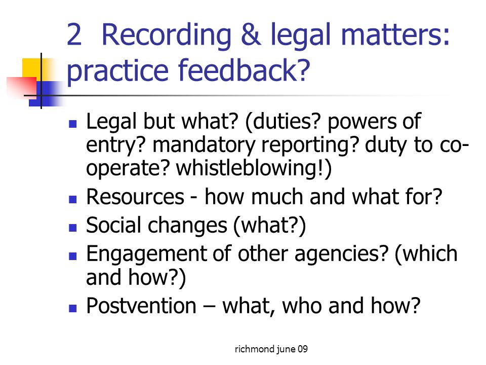 richmond june 09 2 Recording & legal matters: practice feedback.