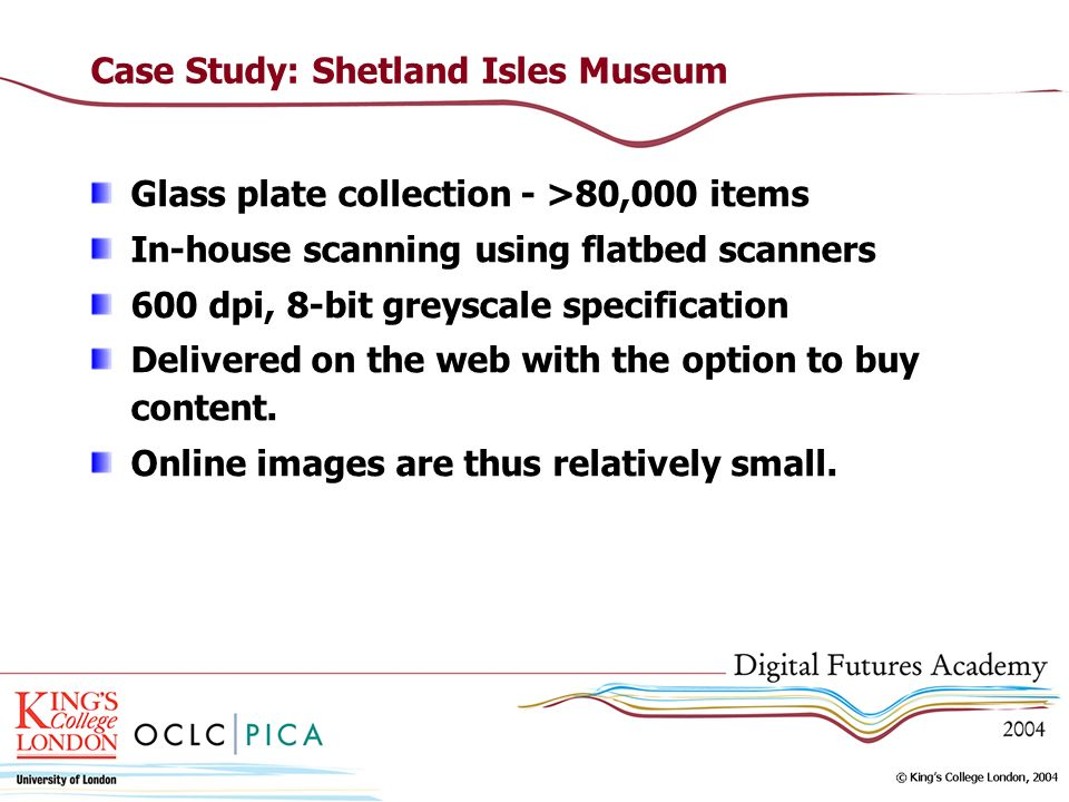 Case Study: Shetland Isles Museum Glass plate collection - >80,000 items In-house scanning using flatbed scanners 600 dpi, 8-bit greyscale specificati