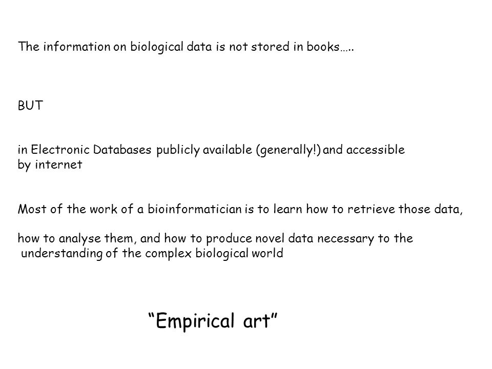 The information on biological data is not stored in books…..