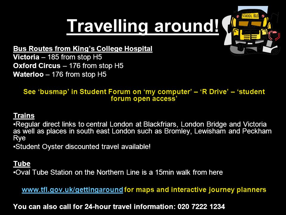 Travelling around! Bus Routes from Kings College Hospital Victoria – 185 from stop H5 Oxford Circus – 176 from stop H5 Waterloo – 176 from stop H5 See