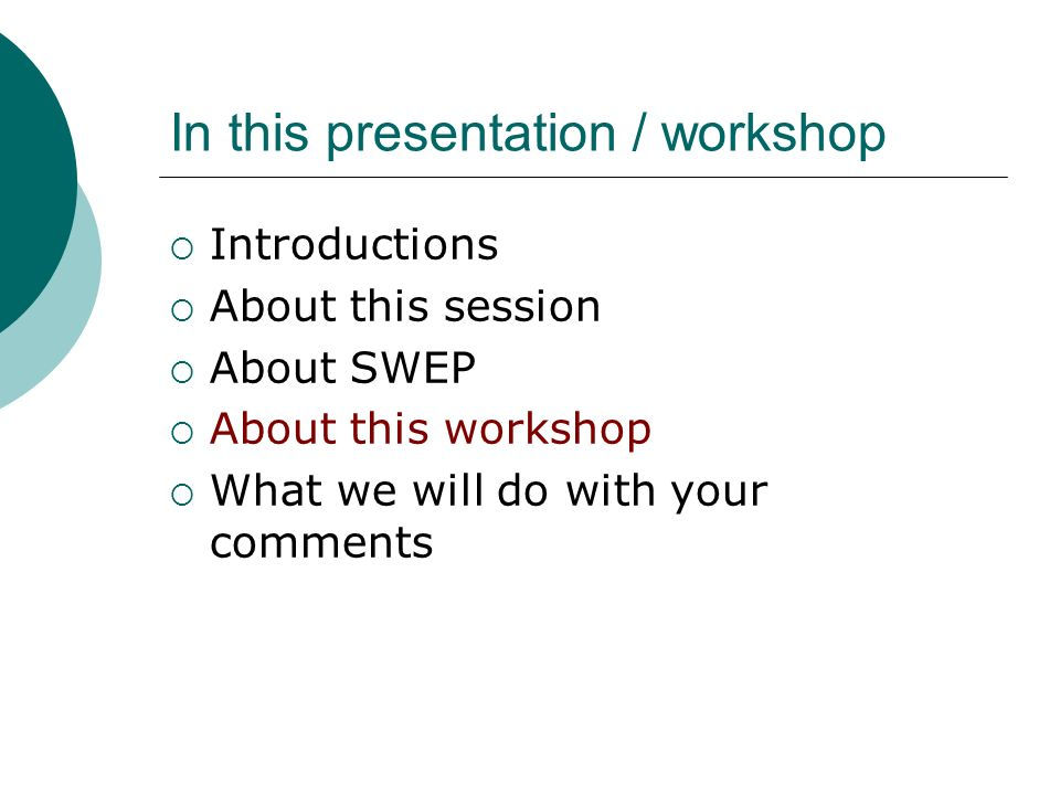 In this presentation / workshop Introductions About this session About SWEP About this workshop What we will do with your comments