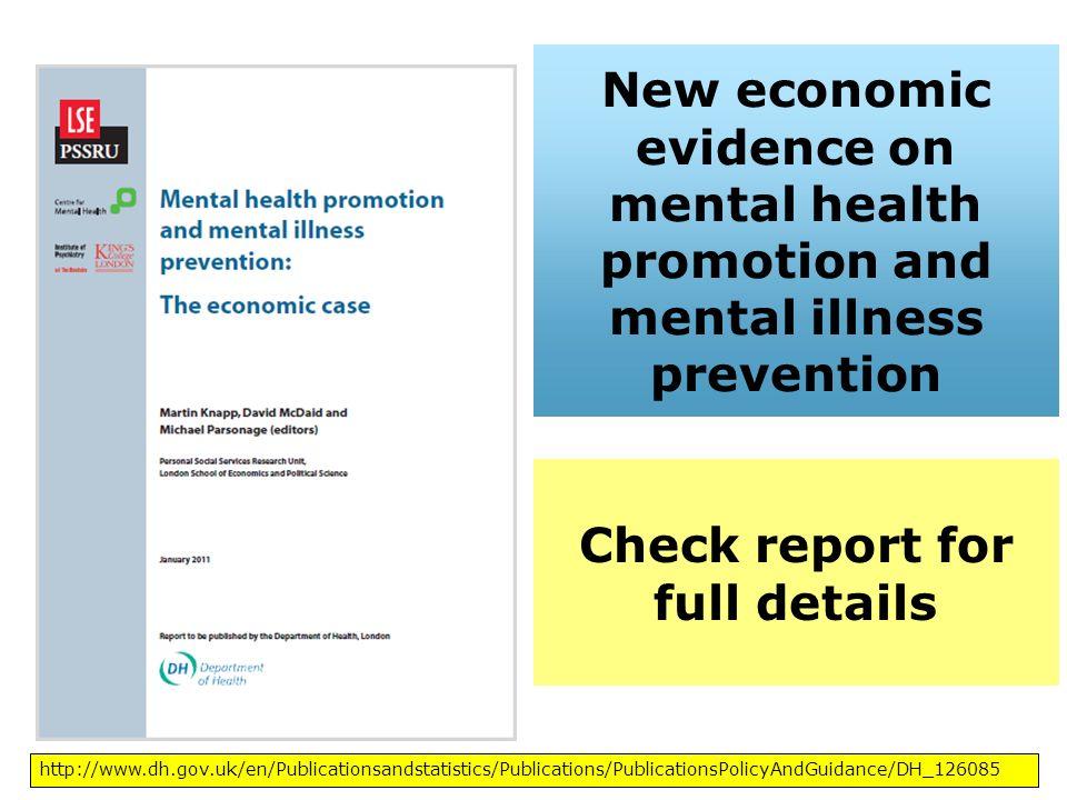 http://www.dh.gov.uk/en/Publicationsandstatistics/Publications/PublicationsPolicyAndGuidance/DH_126085 New economic evidence on mental health promotio