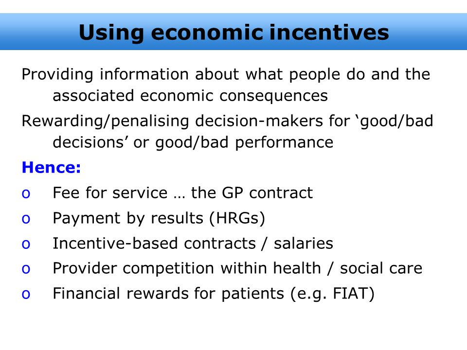 Providing information about what people do and the associated economic consequences Rewarding/penalising decision-makers for good/bad decisions or goo