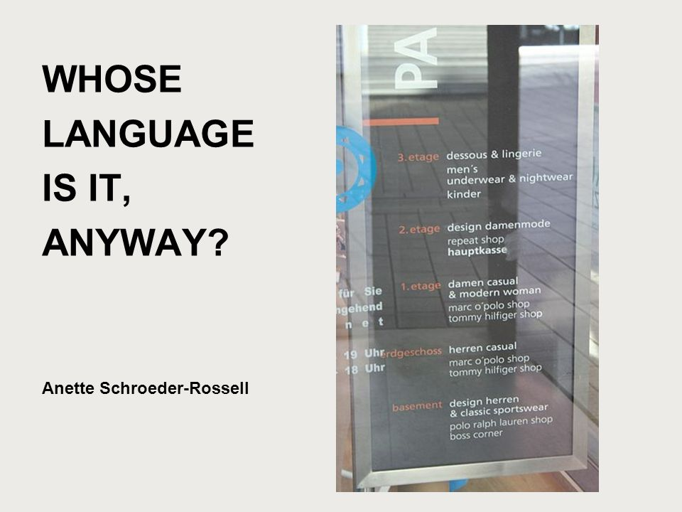 WHOSE LANGUAGE IS IT, ANYWAY Anette Schroeder-Rossell