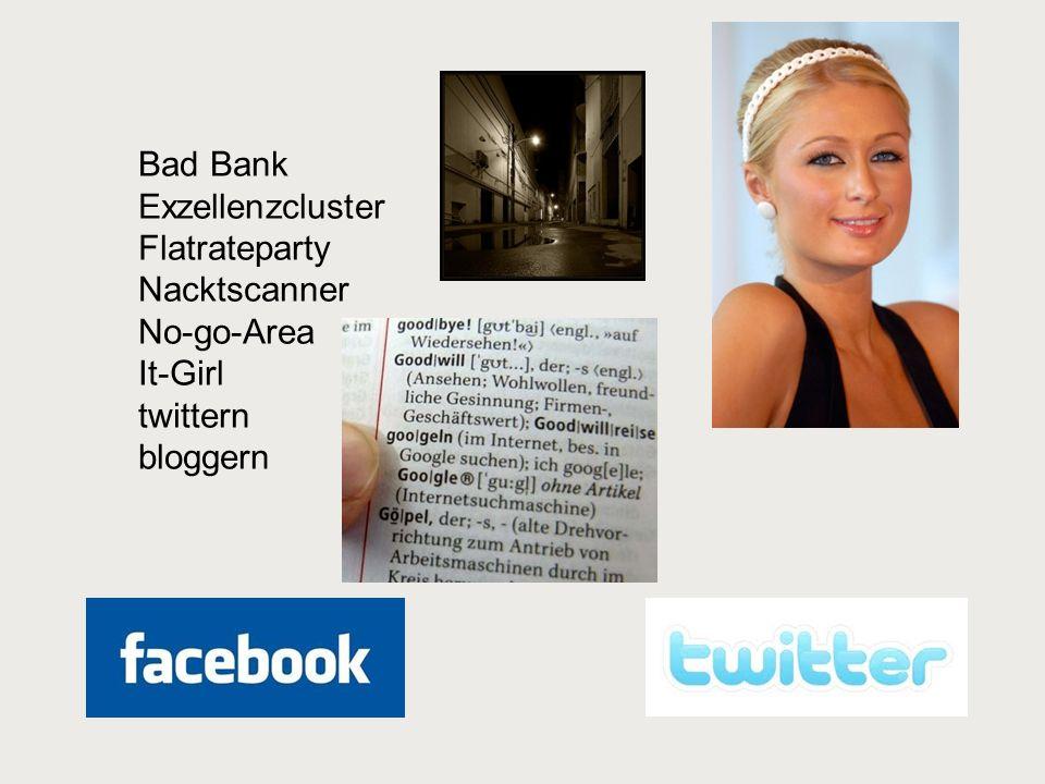 Bad Bank Exzellenzcluster Flatrateparty Nacktscanner No-go-Area It-Girl twittern bloggern