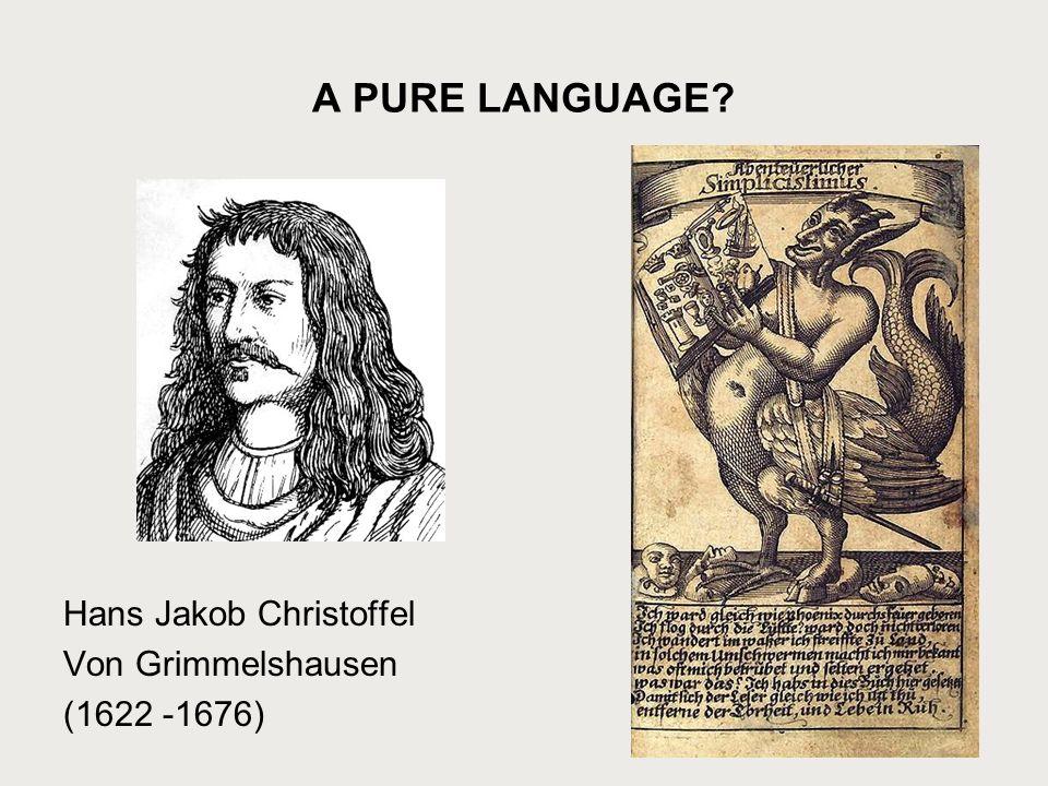 A PURE LANGUAGE? Hans Jakob Christoffel Von Grimmelshausen (1622 -1676)