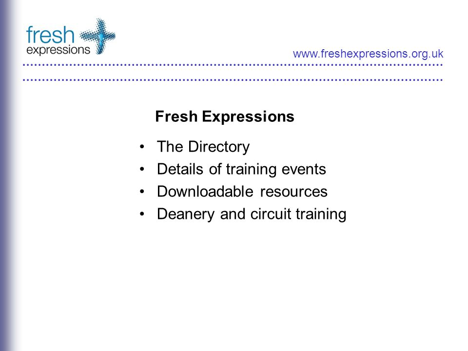 Fresh Expressions The Directory Details of training events Downloadable resources Deanery and circuit training