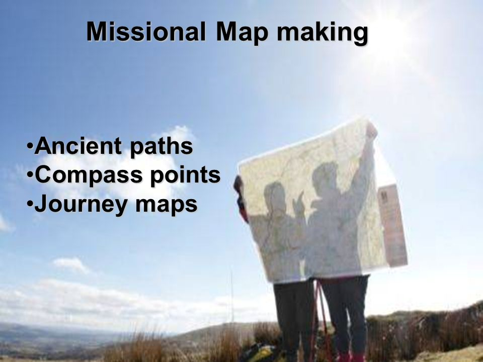 Ancient pathsAncient paths Compass pointsCompass points Journey mapsJourney maps Missional Map making