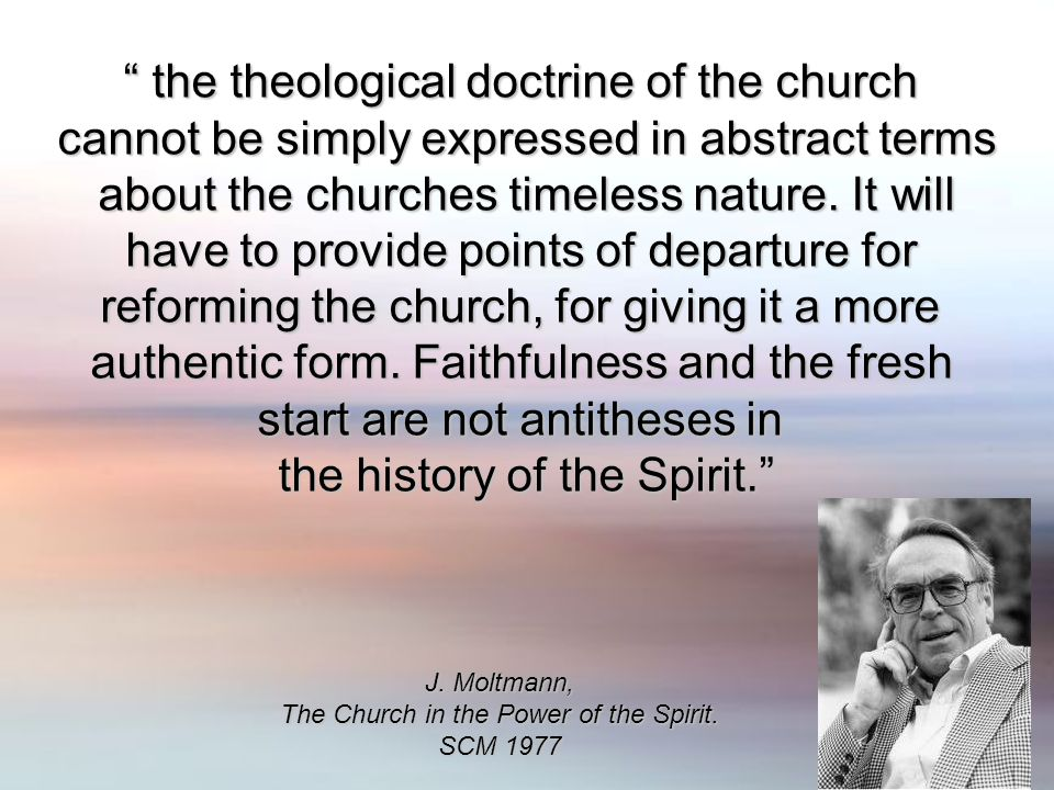 the theological doctrine of the church the theological doctrine of the church cannot be simply expressed in abstract terms about the churches timeless nature.