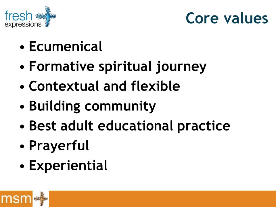 Core values Ecumenical Formative spiritual journey Contextual and flexible Building community Best adult educational practice Prayerful Experiential