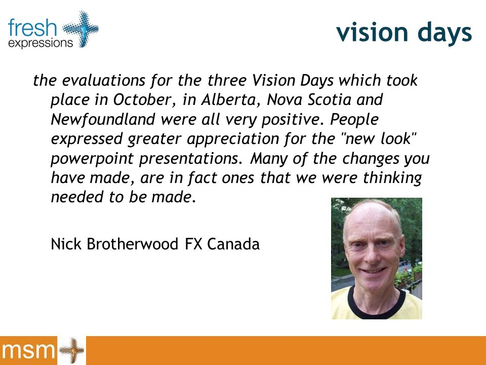 vision days the evaluations for the three Vision Days which took place in October, in Alberta, Nova Scotia and Newfoundland were all very positive.