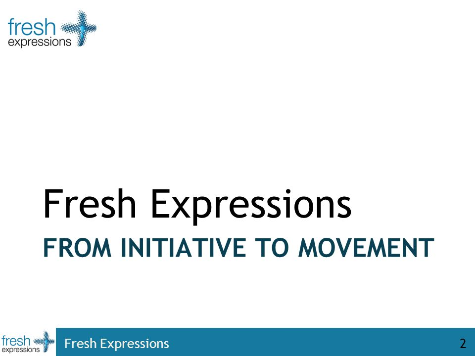 FROM INITIATIVE TO MOVEMENT Fresh Expressions 2