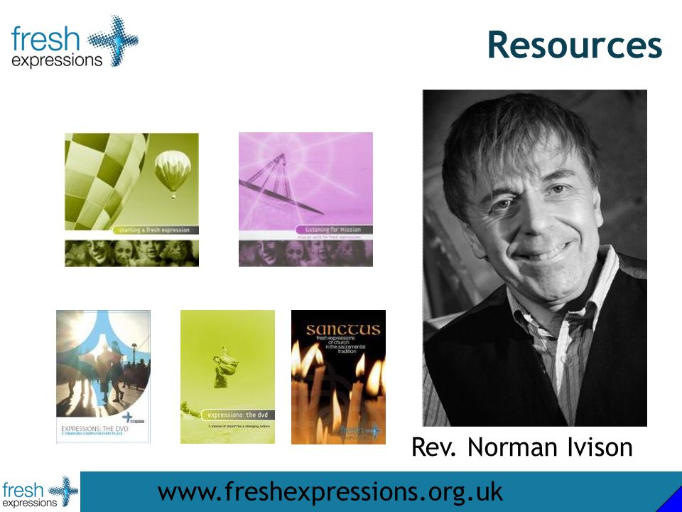 Resources www.freshexpressions.org.uk Rev. Norman Ivison
