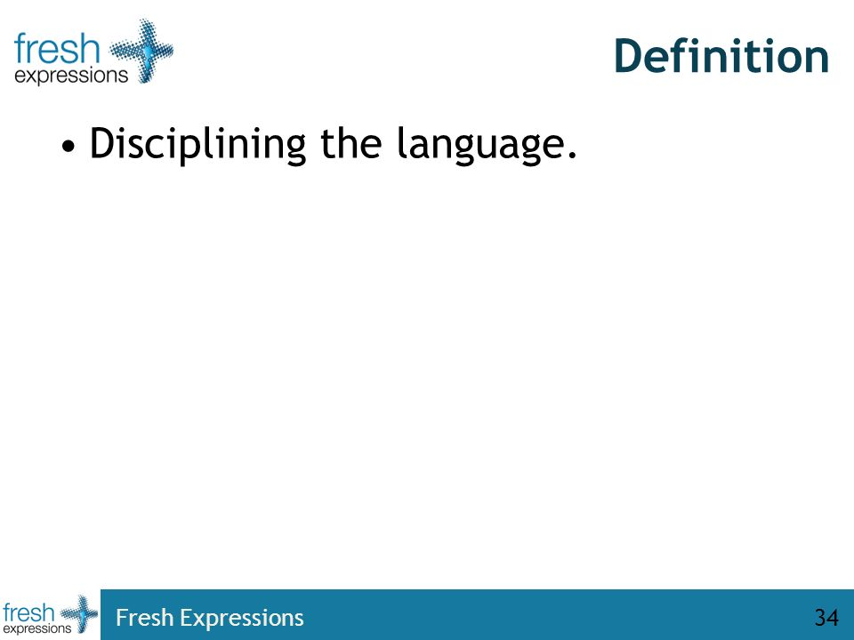 Definition Disciplining the language. Fresh Expressions34