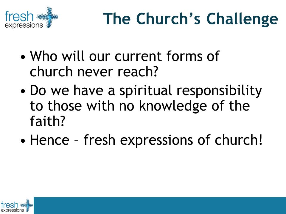 The Churchs Challenge Who will our current forms of church never reach.