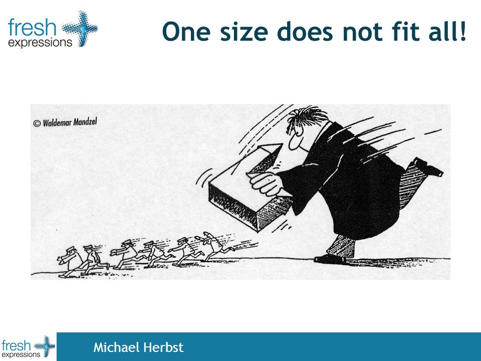 One size does not fit all! Michael Herbst