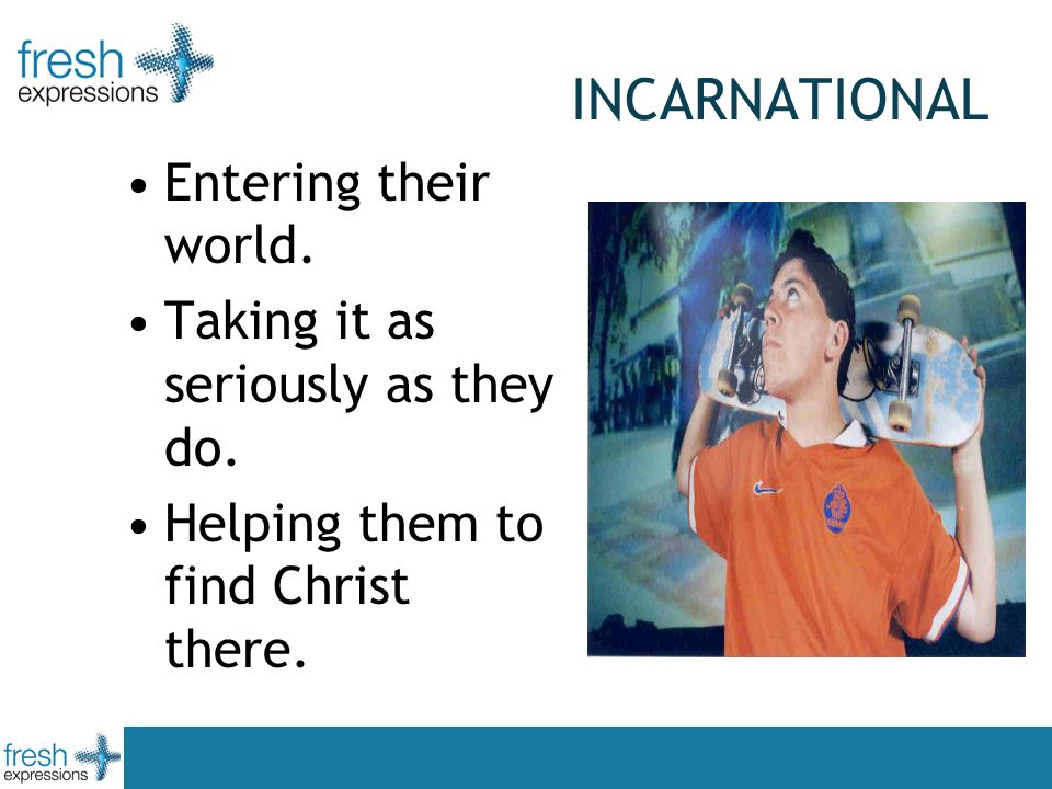 INCARNATIONAL Entering their world. Taking it as seriously as they do.