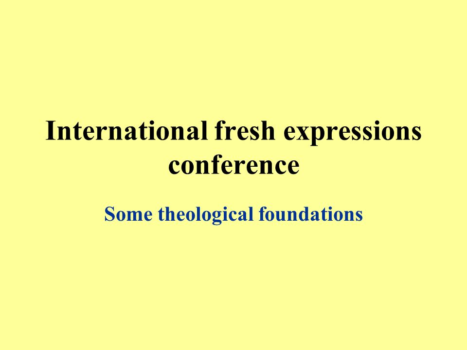 International fresh expressions conference Some theological foundations