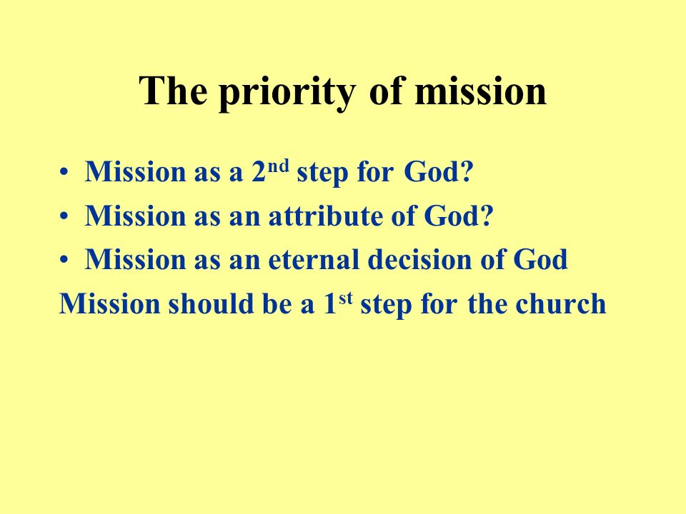 The priority of mission Mission as a 2 nd step for God.