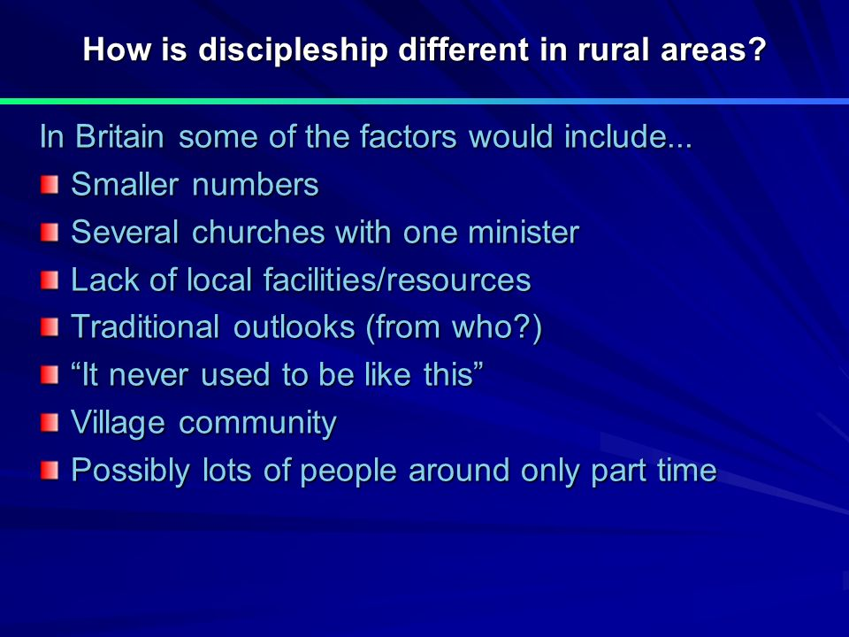 How is discipleship different in rural areas.In Britain some of the factors would include...