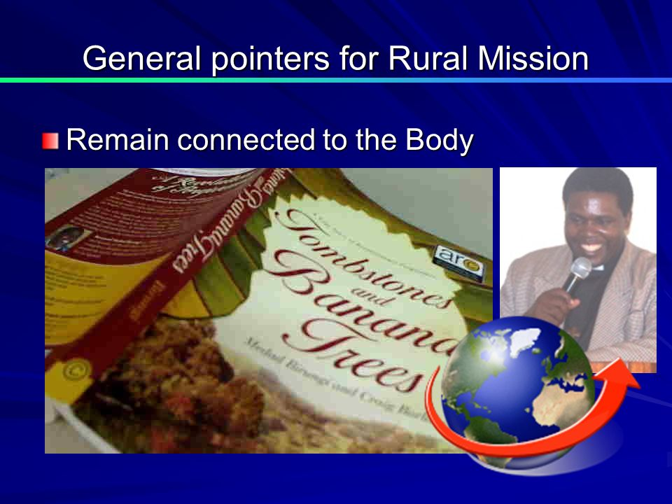 General pointers for Rural Mission Remain connected to the Body
