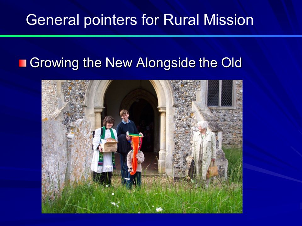 Growing the New Alongside the Old General pointers for Rural Mission