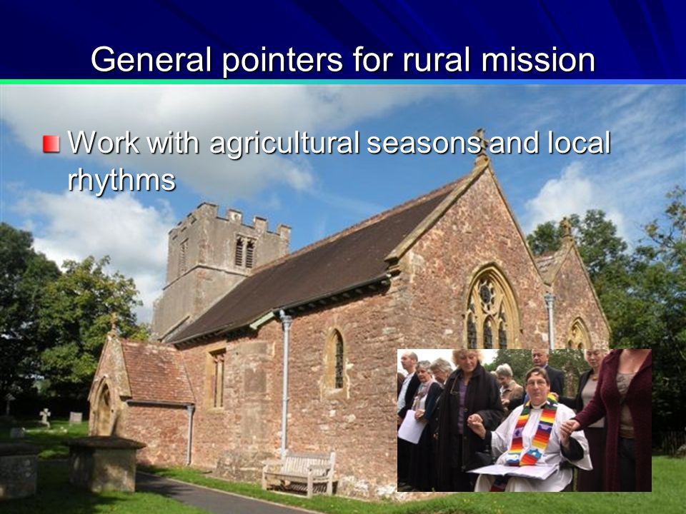 General pointers for rural mission Work with agricultural seasons and local rhythms