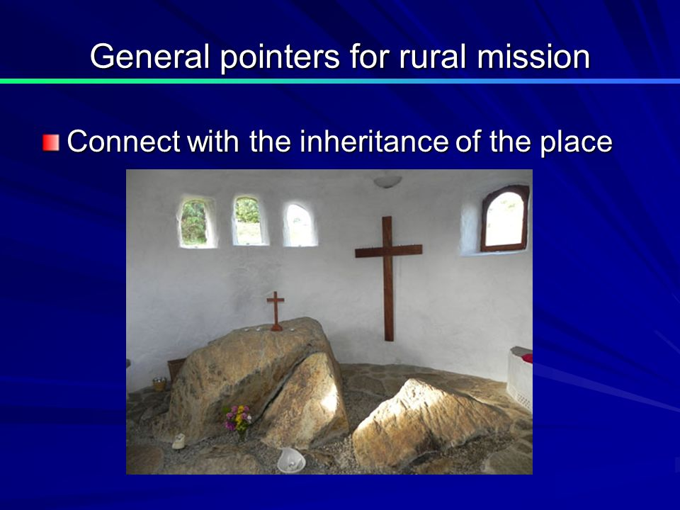 General pointers for rural mission Connect with the inheritance of the place