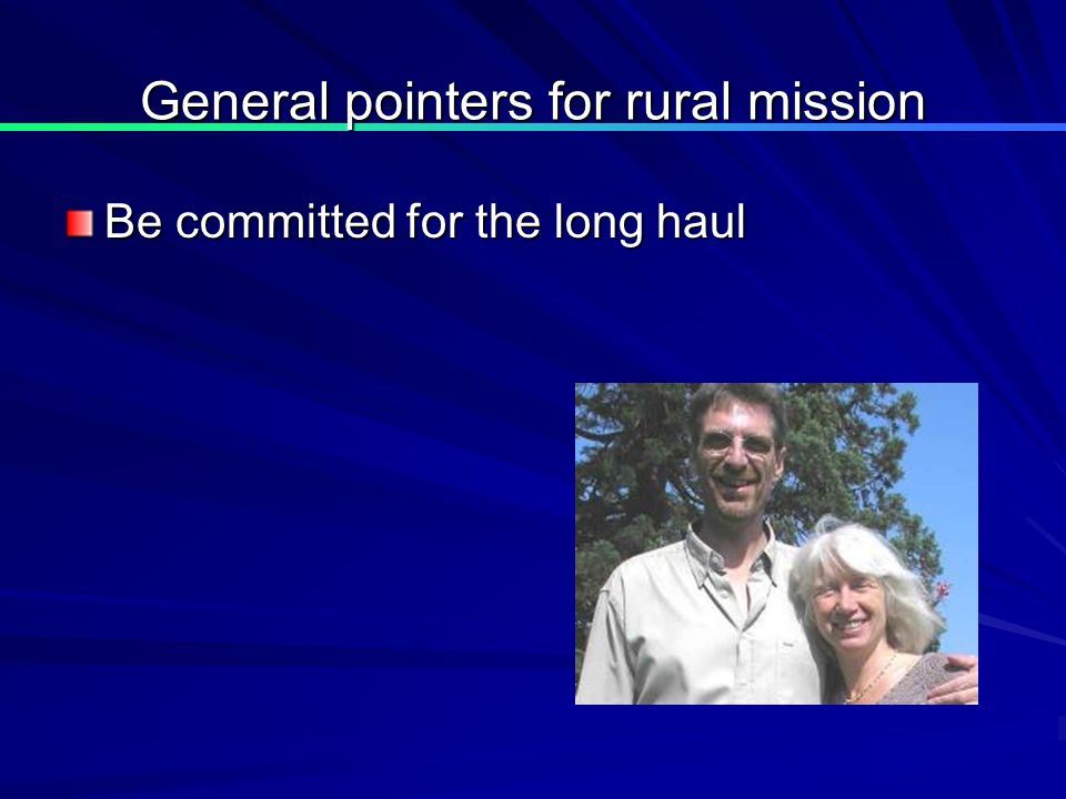General pointers for rural mission Be committed for the long haul