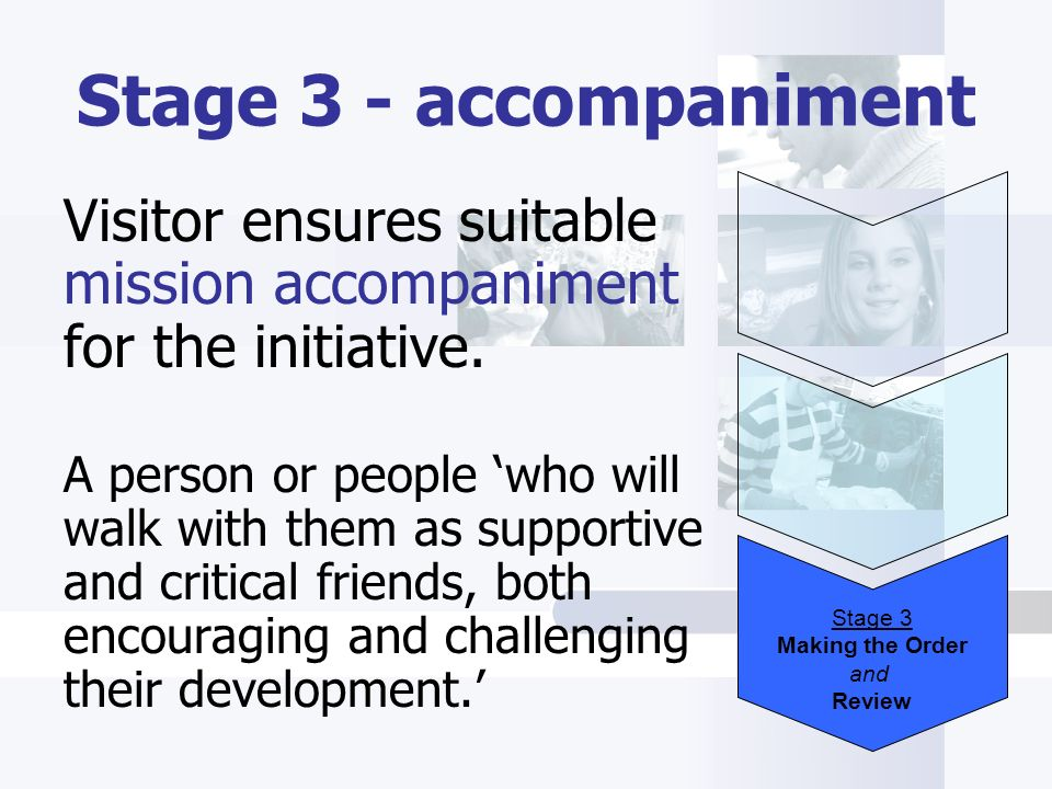 Stage 3 - accompaniment Visitor ensures suitable mission accompaniment for the initiative.