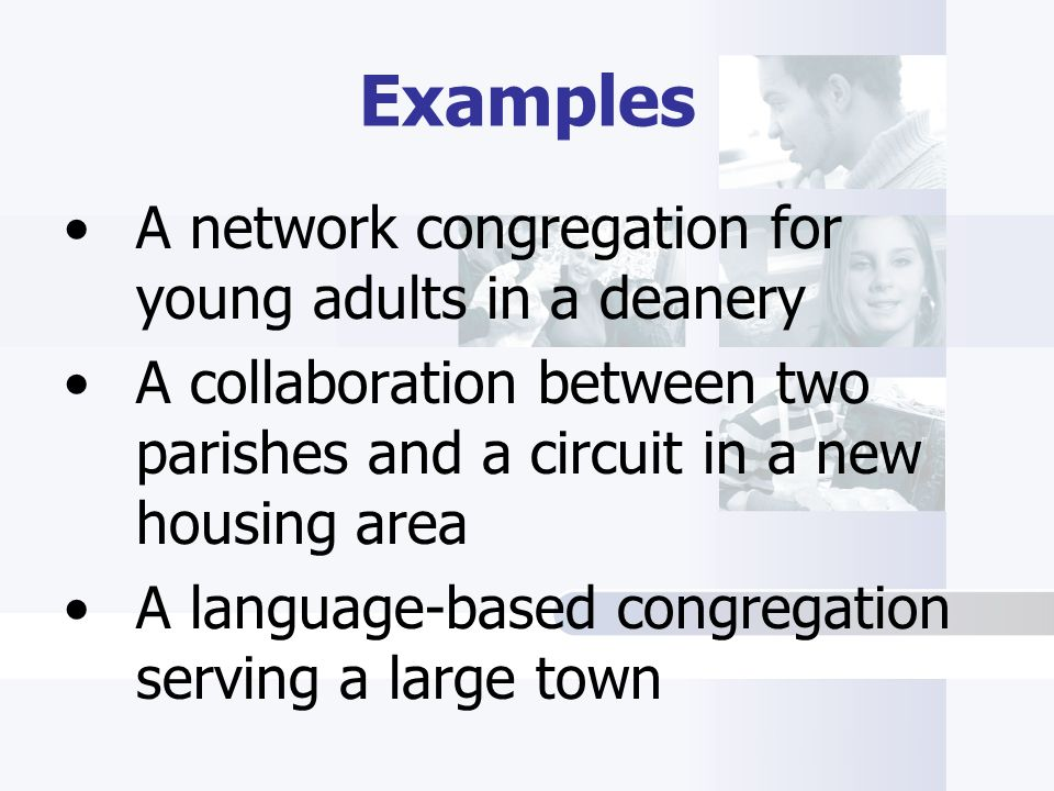 Examples A network congregation for young adults in a deanery A collaboration between two parishes and a circuit in a new housing area A language-based congregation serving a large town