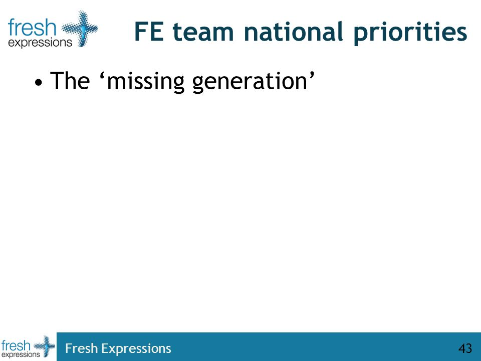 Fresh Expressions43 FE team national priorities The missing generation