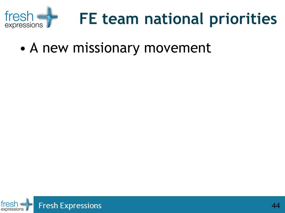 Fresh Expressions44 FE team national priorities A new missionary movement
