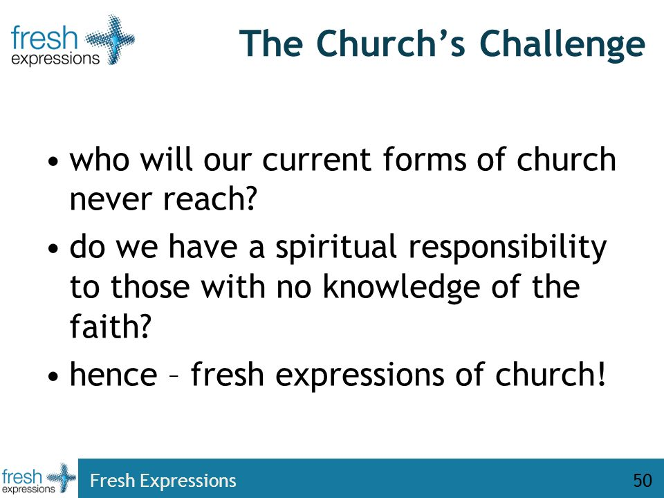Fresh Expressions50 The Churchs Challenge who will our current forms of church never reach.