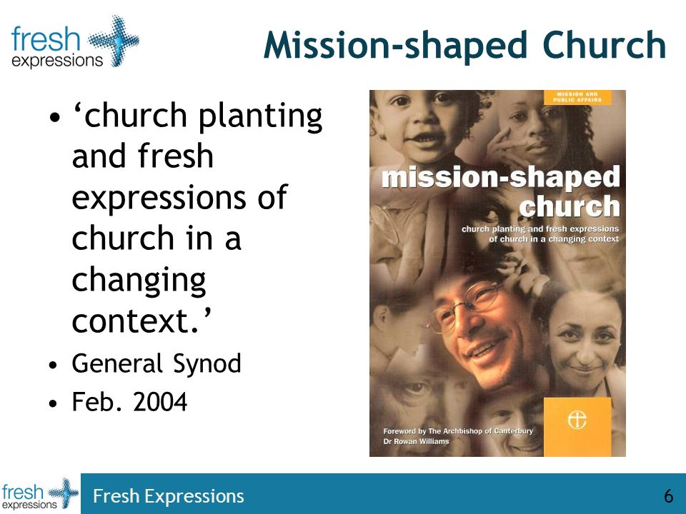 Fresh Expressions6 Mission-shaped Church church planting and fresh expressions of church in a changing context.