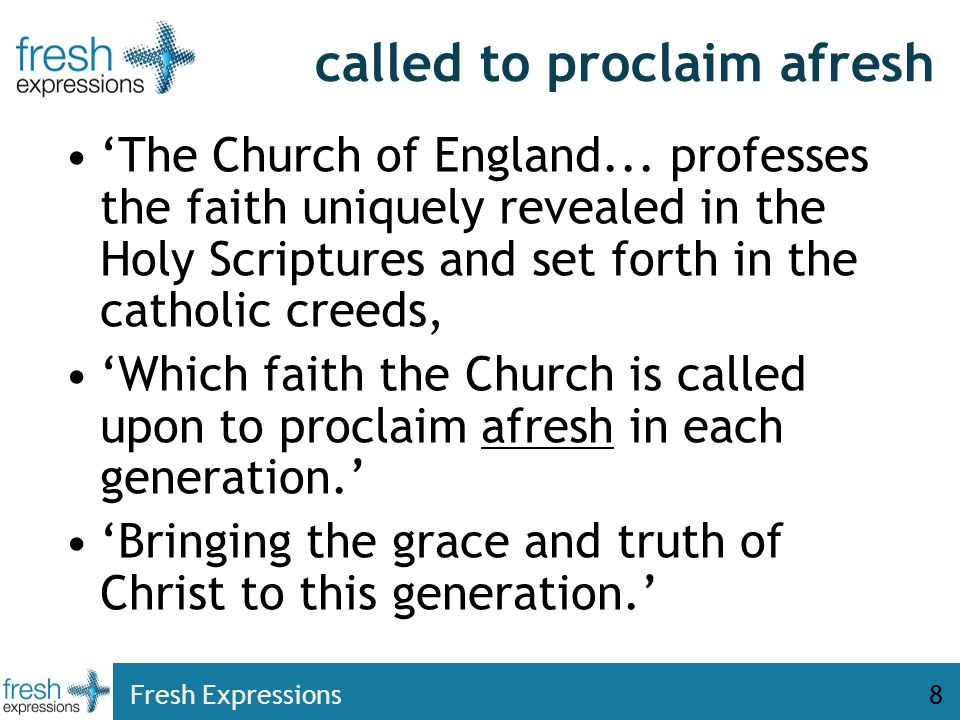 Fresh Expressions8 called to proclaim afresh The Church of England...