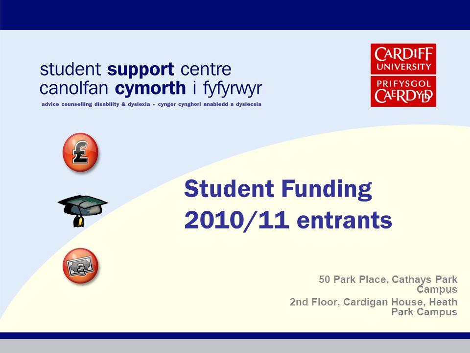 50 Park Place, Cathays Park Campus 2nd Floor, Cardigan House, Heath Park Campus Student Funding 2010/11 entrants