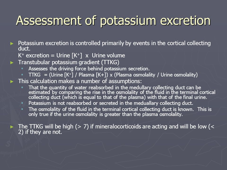 Assessment of potassium excretion Potassium excretion is controlled primarily by events in the cortical collecting duct. K + excretion = Urine [K + ]