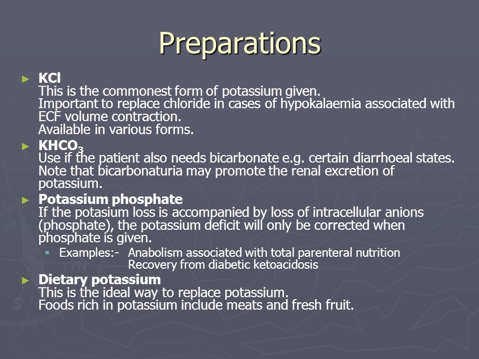 Preparations KCl This is the commonest form of potassium given. Important to replace chloride in cases of hypokalaemia associated with ECF volume cont