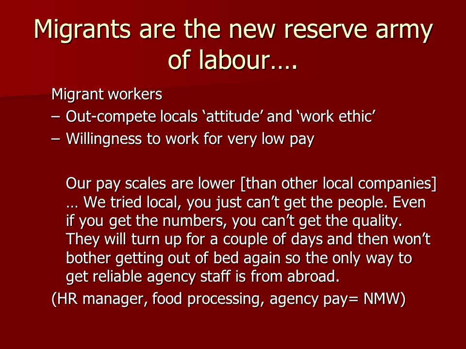 Migrants are the new reserve army of labour….