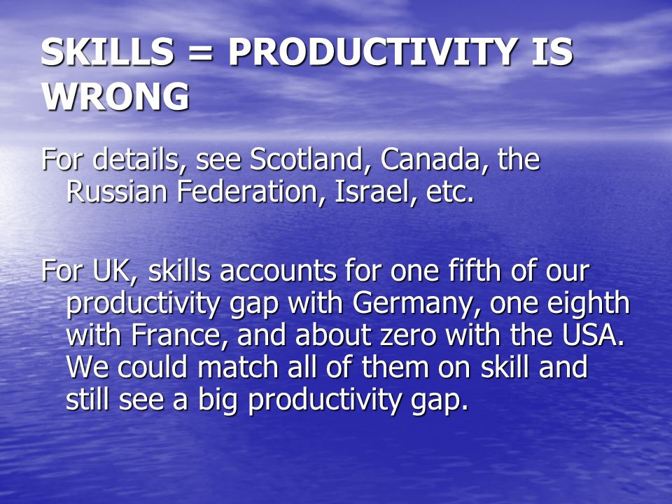 SKILLS = PRODUCTIVITY IS WRONG For details, see Scotland, Canada, the Russian Federation, Israel, etc.