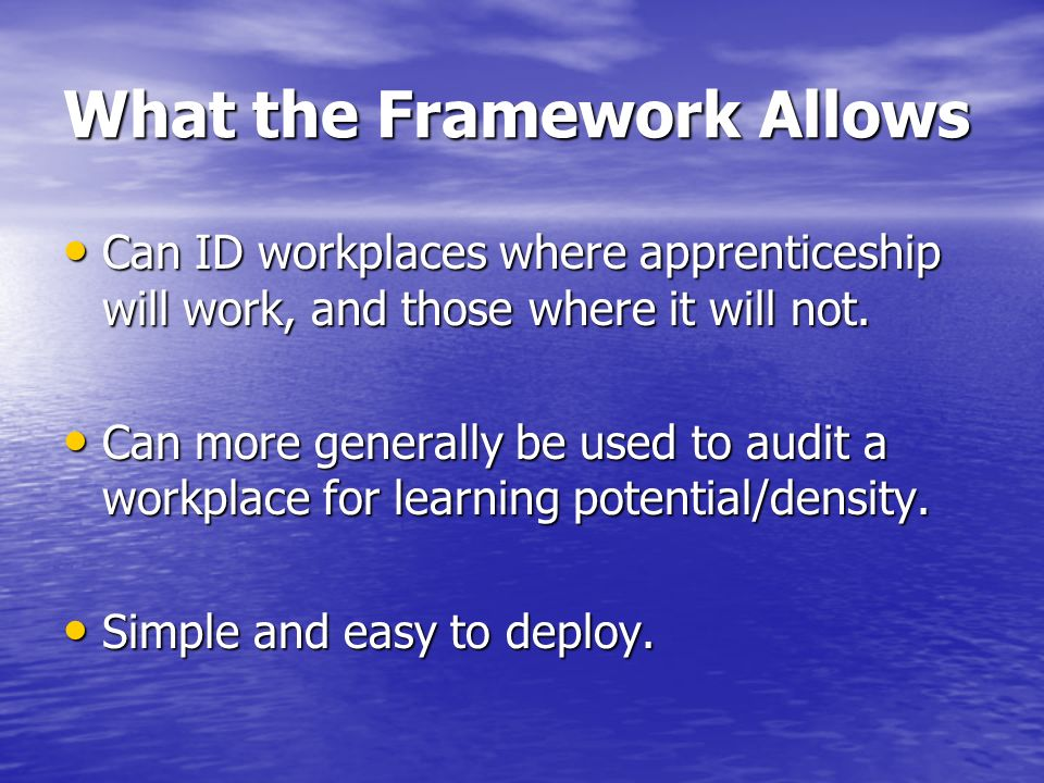 What the Framework Allows Can ID workplaces where apprenticeship will work, and those where it will not.