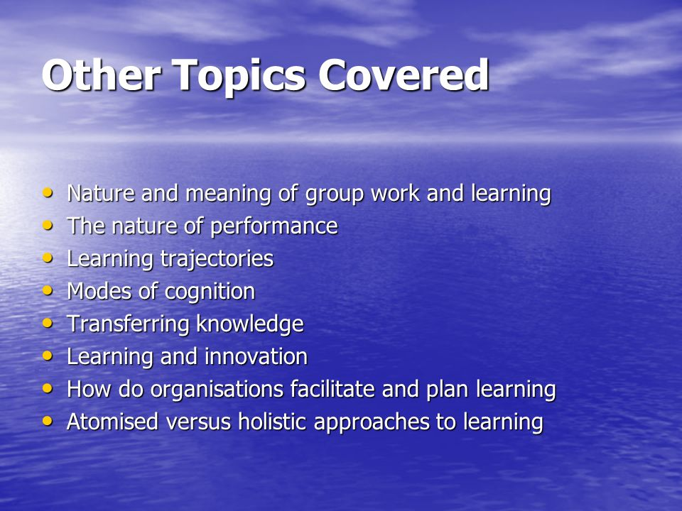 Other Topics Covered Nature and meaning of group work and learning Nature and meaning of group work and learning The nature of performance The nature