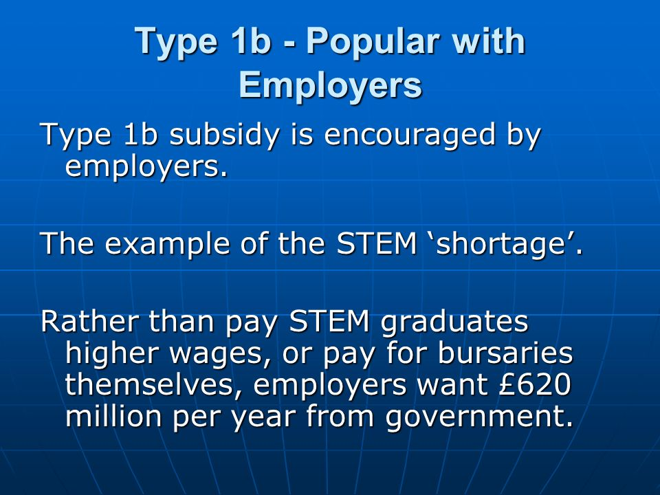 Type 1b - Popular with Employers Type 1b subsidy is encouraged by employers.