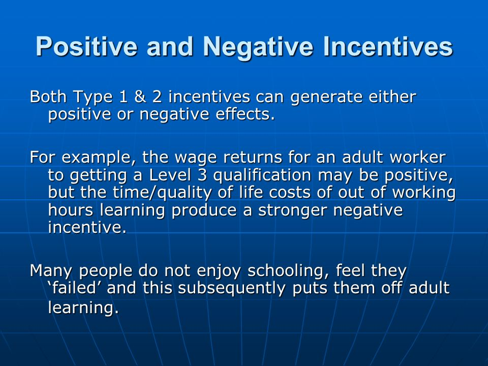Positive and Negative Incentives Both Type 1 & 2 incentives can generate either positive or negative effects.