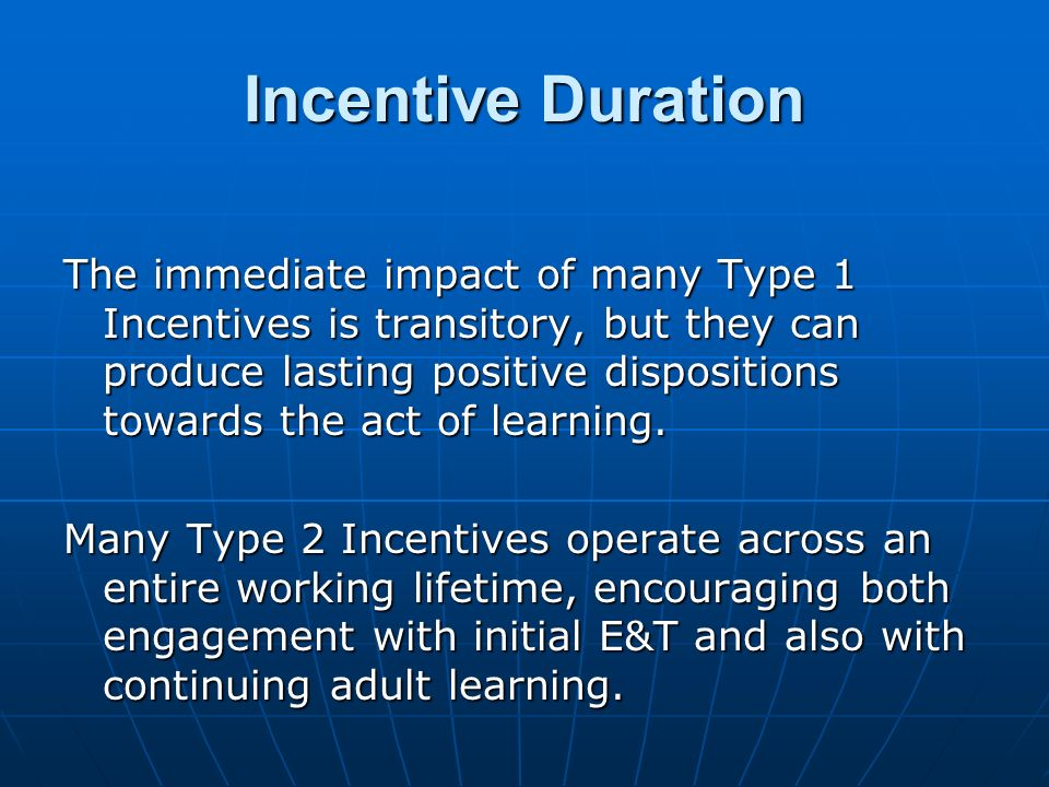 Incentive Duration The immediate impact of many Type 1 Incentives is transitory, but they can produce lasting positive dispositions towards the act of learning.